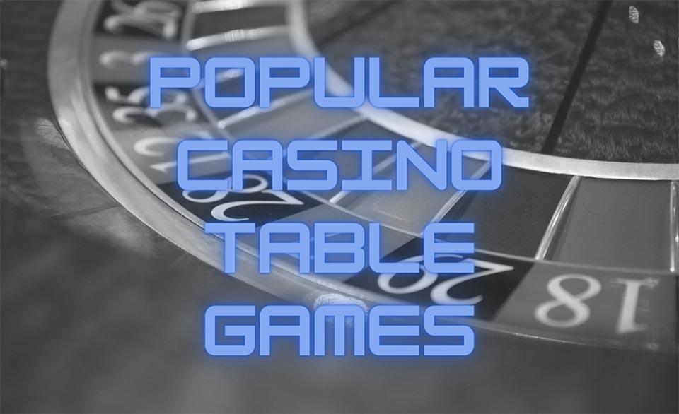 Popular Online Casino Table Games